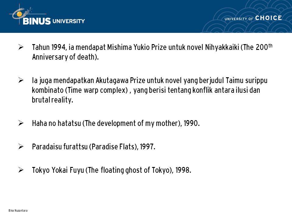 Bina Nusantara  Tahun 1994, ia mendapat Mishima Yukio Prize untuk novel Nihyakkaiki (The 200 th Anniversary of death).  Ia juga mendapatkan Akutagaw