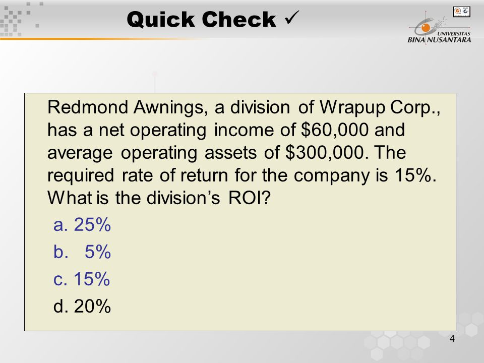 4 Redmond Awnings, a division of Wrapup Corp., has a net operating income of $60,000 and average operating assets of $300,000.