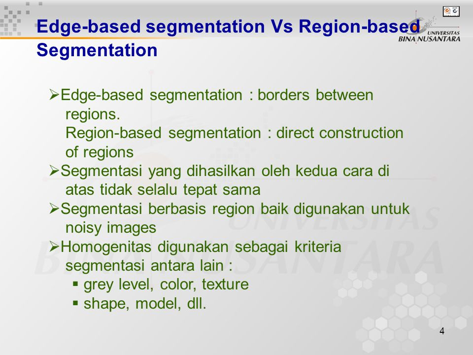 4 Edge-based segmentation Vs Region-based Segmentation  Edge-based segmentation : borders between regions.