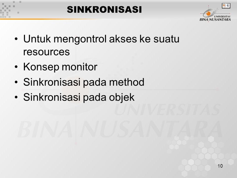 10 SINKRONISASI Untuk mengontrol akses ke suatu resources Konsep monitor Sinkronisasi pada method Sinkronisasi pada objek