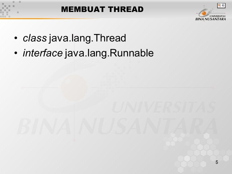 6 MENGEKSEKUSI THREAD Implement runnable Method start() Method run() Contoh : class ThreadBaru implements Runnable { public ThreadBaru() { Thread newThread = new Thread(this); newThread.start(); }