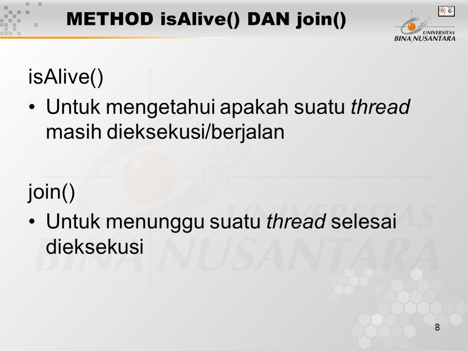 8 METHOD isAlive() DAN join() isAlive() Untuk mengetahui apakah suatu thread masih dieksekusi/berjalan join() Untuk menunggu suatu thread selesai dieksekusi