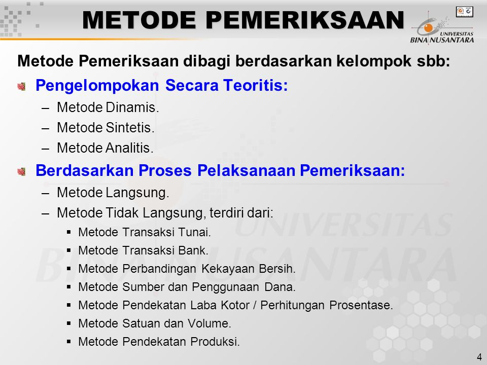 4 METODE PEMERIKSAAN Metode Pemeriksaan dibagi berdasarkan kelompok sbb: Pengelompokan Secara Teoritis: –Metode Dinamis. –Metode Sintetis. –Metode Ana