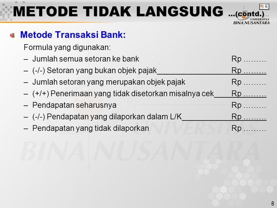 8 METODE TIDAK LANGSUNG …(contd.) Metode Transaksi Bank: Formula yang digunakan: –Jumlah semua setoran ke bankRp ……… –(-/-) Setoran yang bukan objek p