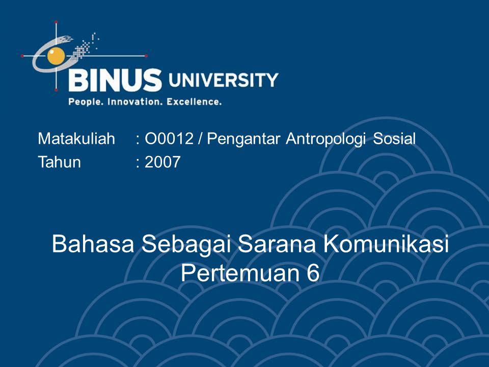 Bahasa Sebagai Sarana Komunikasi Pertemuan 6 Matakuliah: O0012 / Pengantar Antropologi Sosial Tahun: 2007