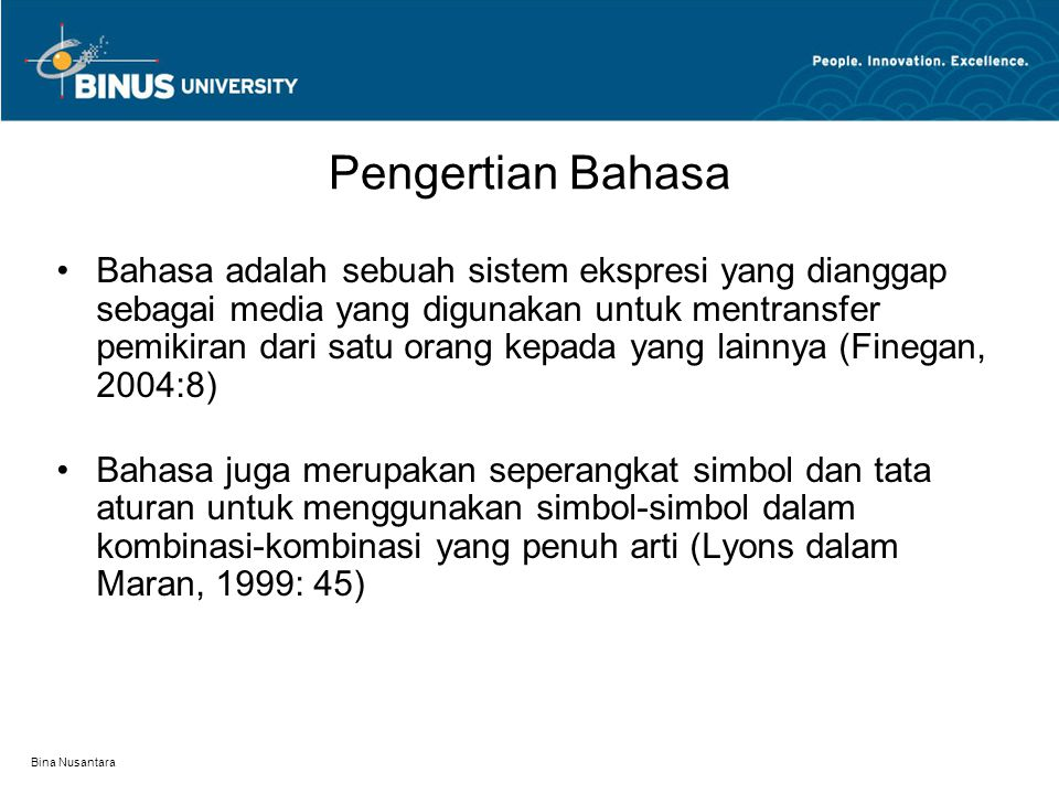 Bina Nusantara Pengertian Bahasa Bahasa adalah sebuah sistem ekspresi yang dianggap sebagai media yang digunakan untuk mentransfer pemikiran dari satu