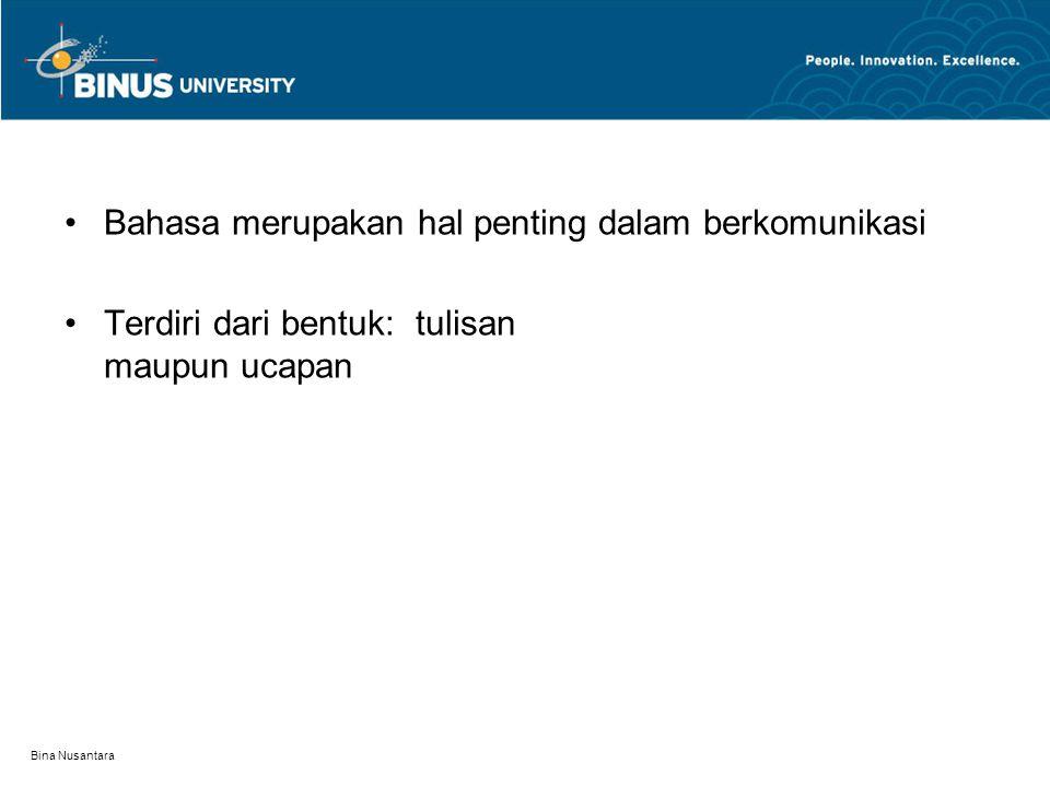 Bina Nusantara Bahasa merupakan hal penting dalam berkomunikasi Terdiri dari bentuk: tulisan maupun ucapan