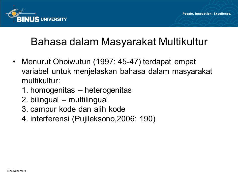 Bina Nusantara Bahasa dalam Masyarakat Multikultur Menurut Ohoiwutun (1997: 45-47) terdapat empat variabel untuk menjelaskan bahasa dalam masyarakat m