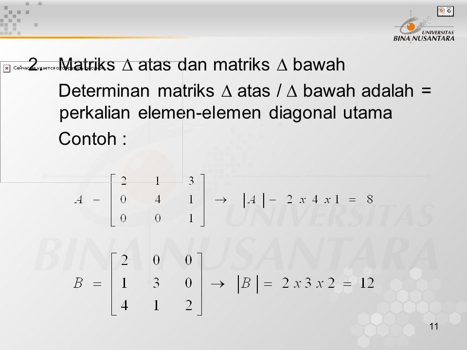 11 2. Matriks  atas dan matriks  bawah Determinan matriks  atas /  bawah adalah = perkalian elemen-elemen diagonal utama Contoh :