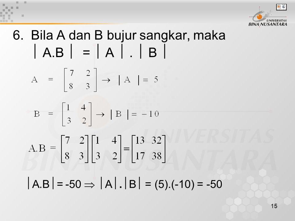 15 6. Bila A dan B bujur sangkar, maka  A.B  =  A .  B   A.B  = -50   A .  B  = (5).(-10) = -50