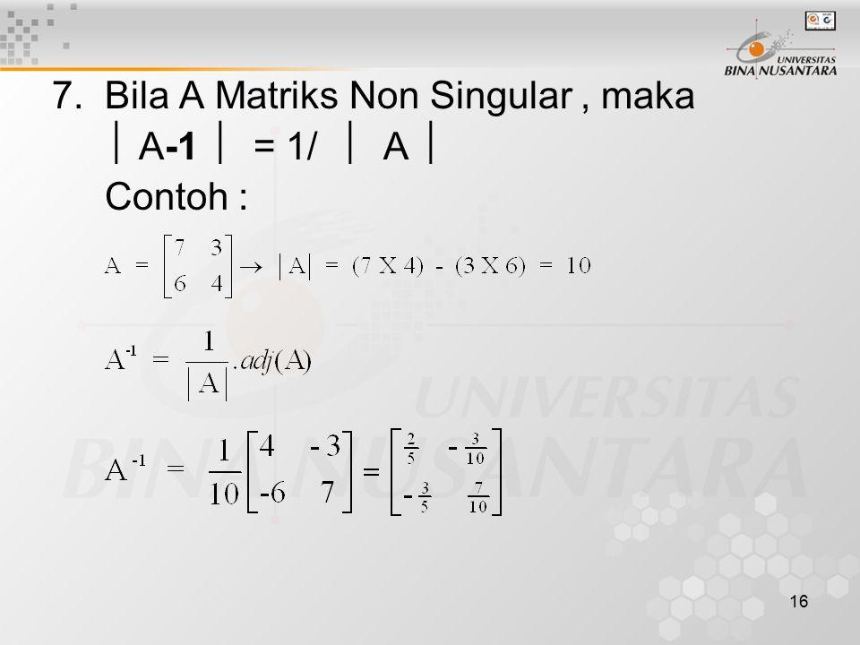 16 7. Bila A Matriks Non Singular, maka  A-1  = 1/  A  Contoh :