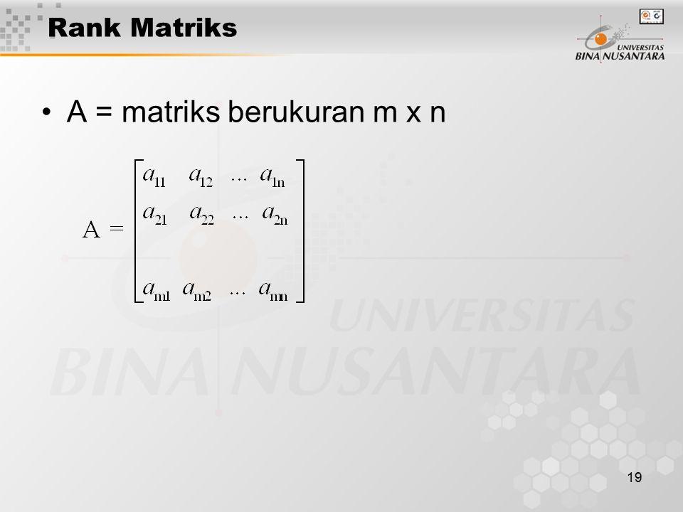 19 Rank Matriks A = matriks berukuran m x n