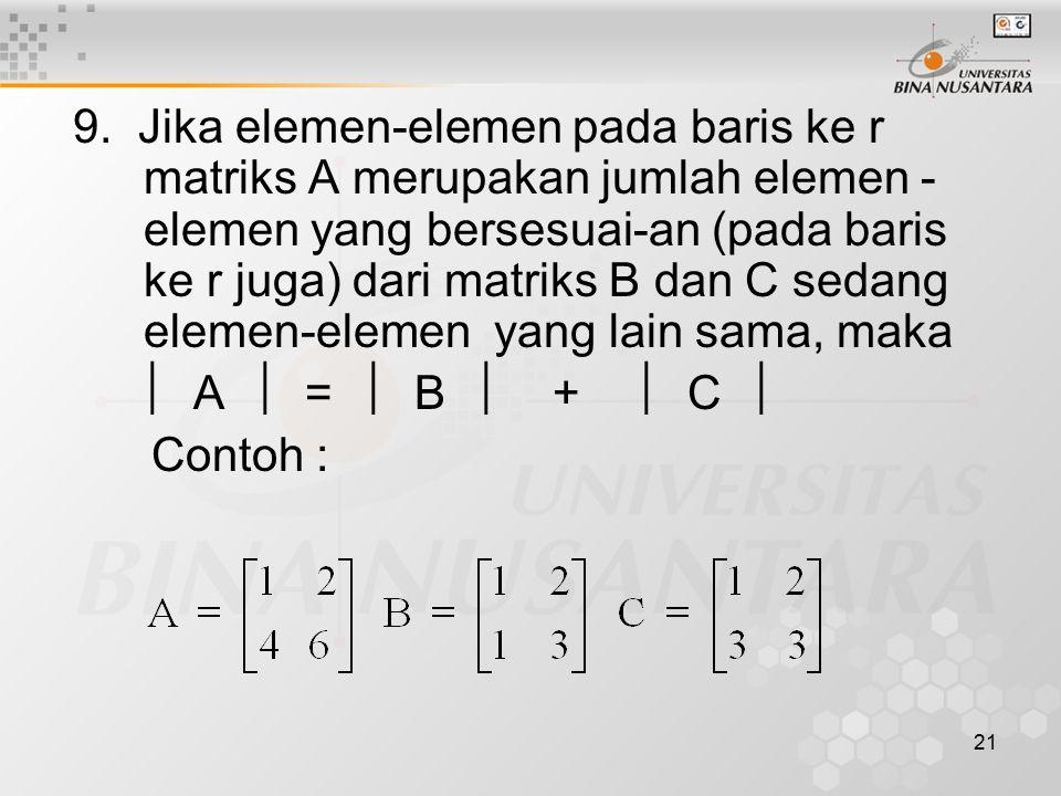 21 9. Jika elemen-elemen pada baris ke r matriks A merupakan jumlah elemen - elemen yang bersesuai-an (pada baris ke r juga) dari matriks B dan C seda