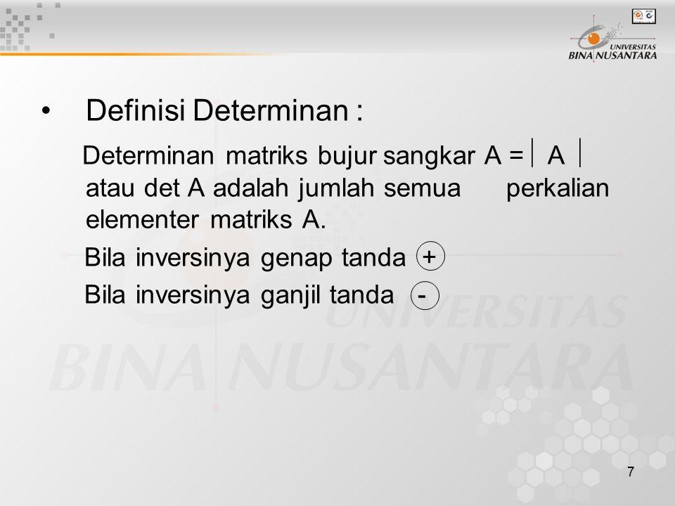 7 Definisi Determinan : Determinan matriks bujur sangkar A =  A  atau det A adalah jumlah semua perkalian elementer matriks A. Bila inversinya genap