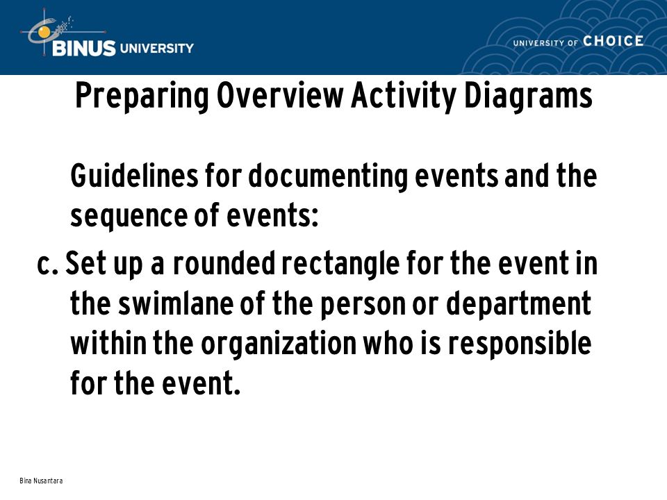 Bina Nusantara Preparing Overview Activity Diagrams Guidelines for documenting events and the sequence of events: c. Set up a rounded rectangle for th