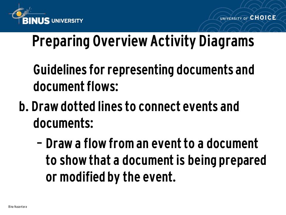 Bina Nusantara Preparing Overview Activity Diagrams Guidelines for representing documents and document flows: b.