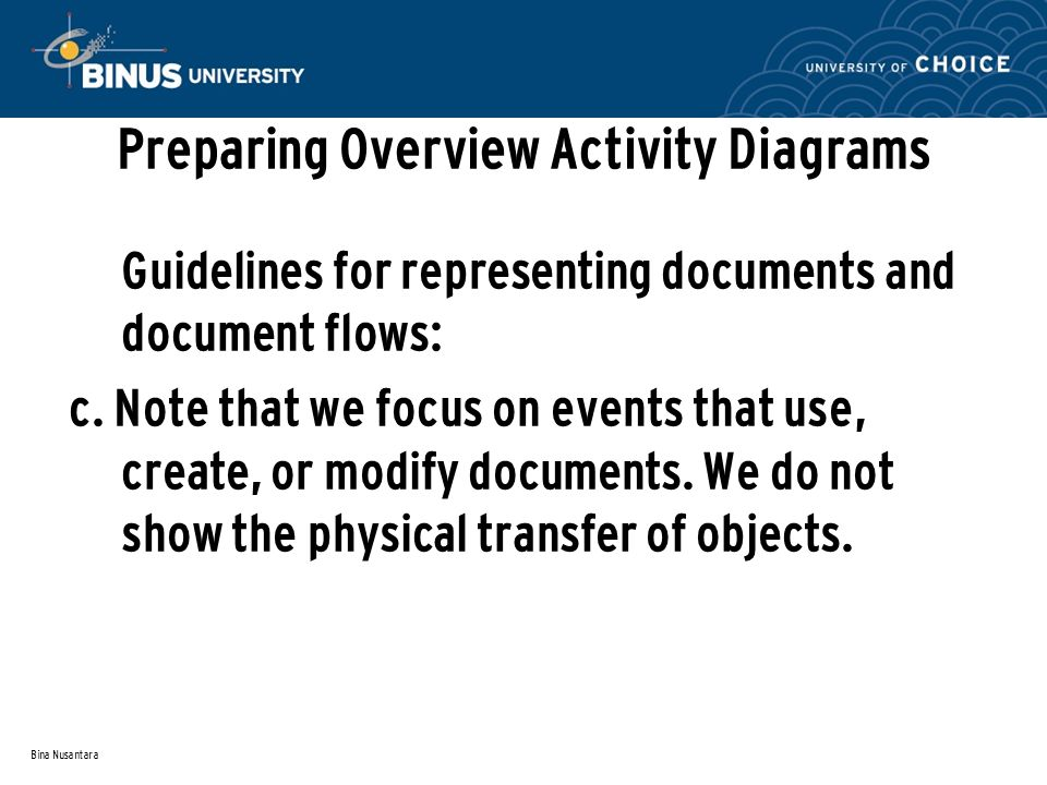 Bina Nusantara Preparing Overview Activity Diagrams Guidelines for representing documents and document flows: c. Note that we focus on events that use
