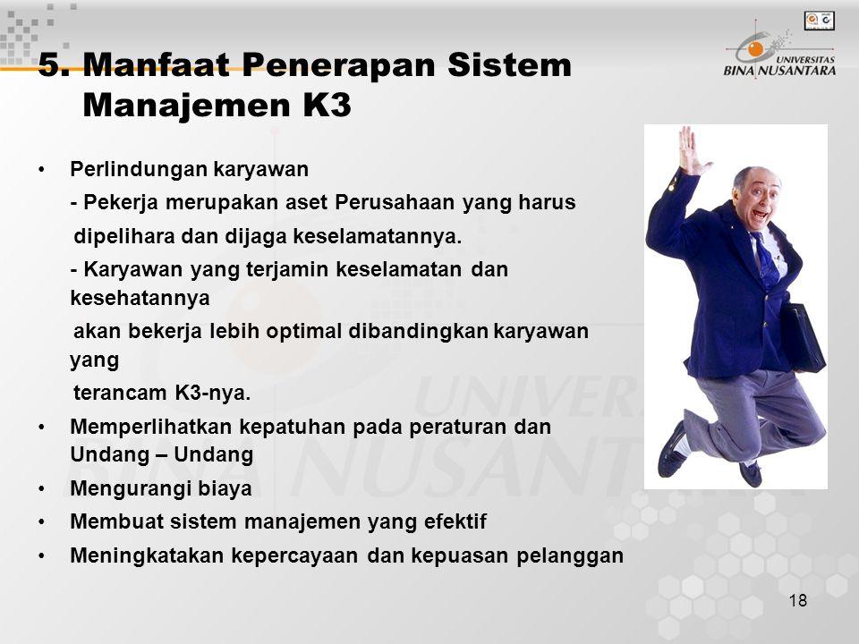 18 5. Manfaat Penerapan Sistem Manajemen K3 Perlindungan karyawan - Pekerja merupakan aset Perusahaan yang harus dipelihara dan dijaga keselamatannya.