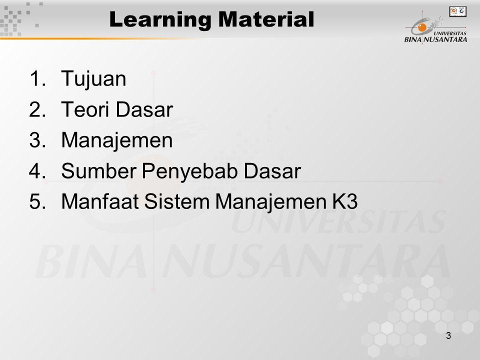 3 Learning Material 1.Tujuan 2.Teori Dasar 3.Manajemen 4.Sumber Penyebab Dasar 5.Manfaat Sistem Manajemen K3