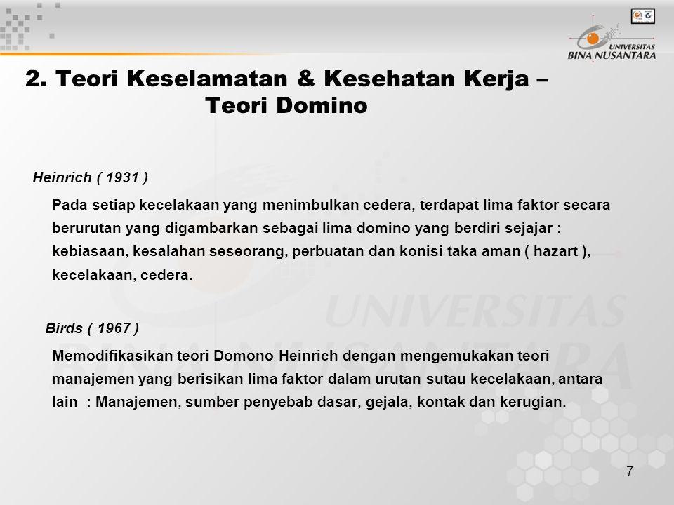 7 2. Teori Keselamatan & Kesehatan Kerja – Teori Domino Heinrich ( 1931 ) Pada setiap kecelakaan yang menimbulkan cedera, terdapat lima faktor secara