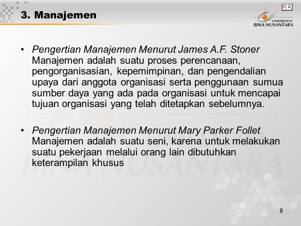 8 3. Manajemen Pengertian Manajemen Menurut James A.F. Stoner Manajemen adalah suatu proses perencanaan, pengorganisasian, kepemimpinan, dan pengendal