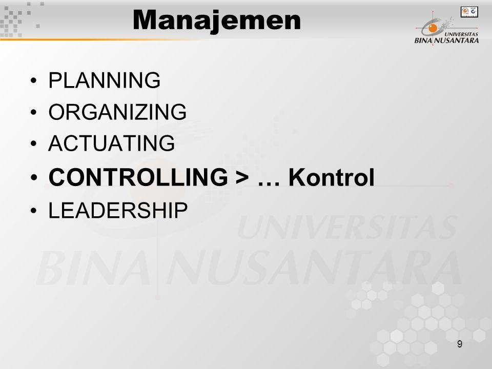 9 Manajemen PLANNING ORGANIZING ACTUATING CONTROLLING > … Kontrol LEADERSHIP