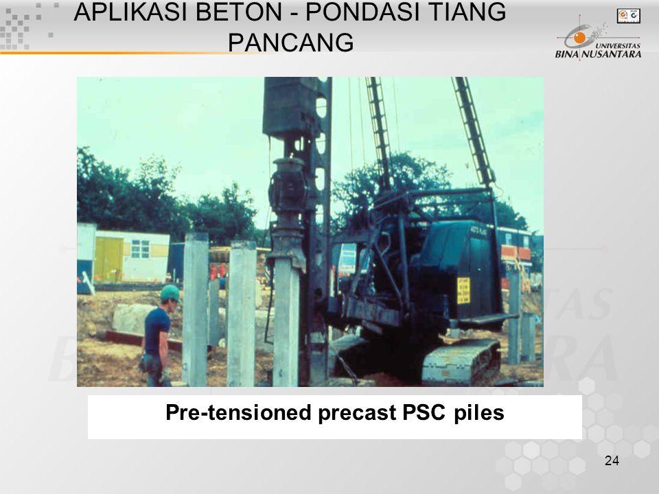 24 APLIKASI BETON - PONDASI TIANG PANCANG Pre-tensioned precast PSC piles