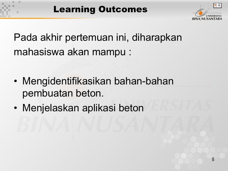 5 Learning Outcomes Pada akhir pertemuan ini, diharapkan mahasiswa akan mampu : Mengidentifikasikan bahan-bahan pembuatan beton.