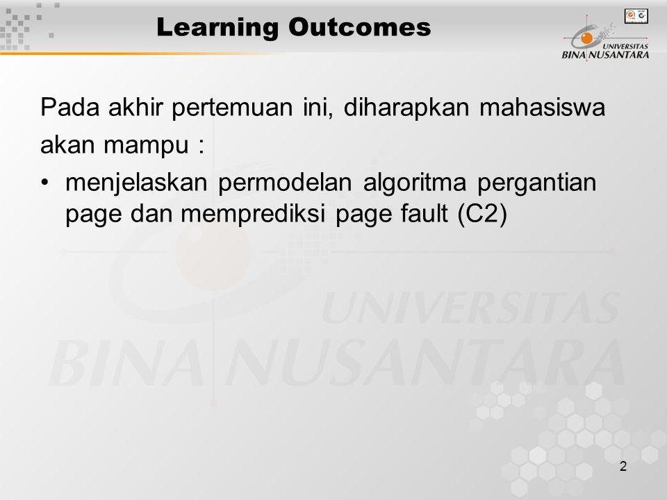 2 Learning Outcomes Pada akhir pertemuan ini, diharapkan mahasiswa akan mampu : menjelaskan permodelan algoritma pergantian page dan memprediksi page