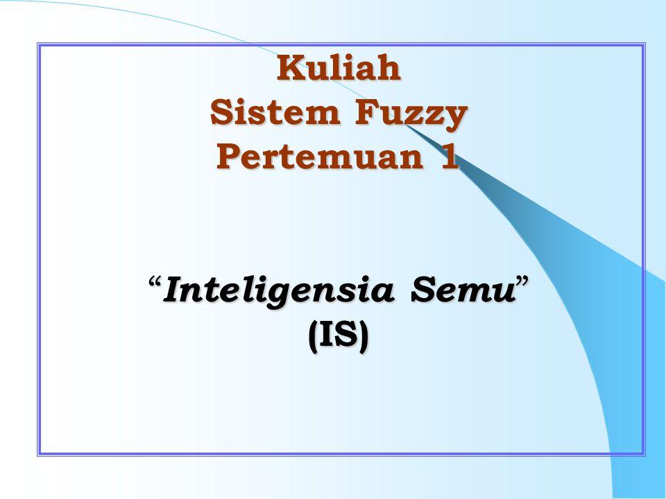 """Kuliah Sistem Fuzzy Pertemuan 1 """" Inteligensia Semu """" (IS)"""