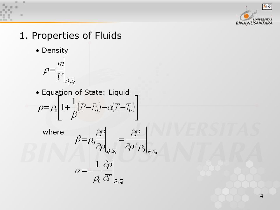 4 1. Properties of Fluids Density Equation of State: Liquid where