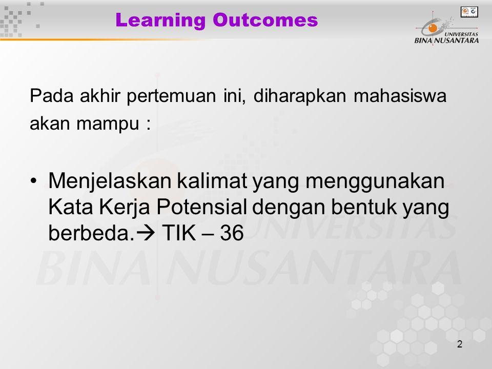 2 Learning Outcomes Pada akhir pertemuan ini, diharapkan mahasiswa akan mampu : Menjelaskan kalimat yang menggunakan Kata Kerja Potensial dengan bentuk yang berbeda.