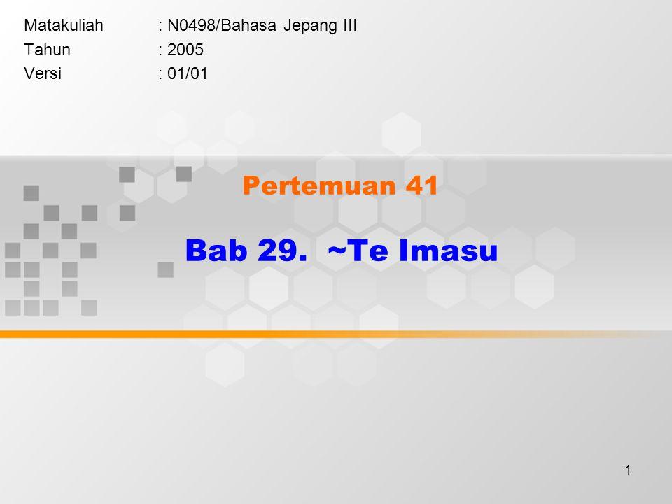 1 Pertemuan 41 Bab 29. ~Te Imasu Matakuliah: N0498/Bahasa Jepang III Tahun: 2005 Versi: 01/01