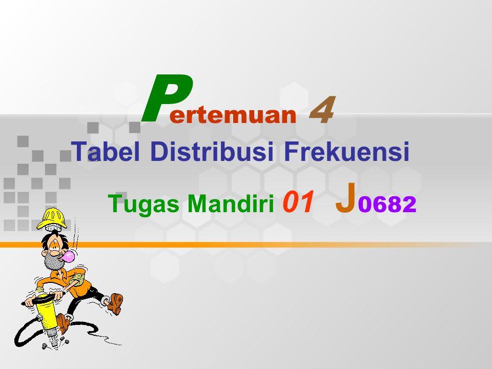 ertemuan 4 Tabel Distribusi Frekuensi Tugas Mandiri 01 J 0682 P