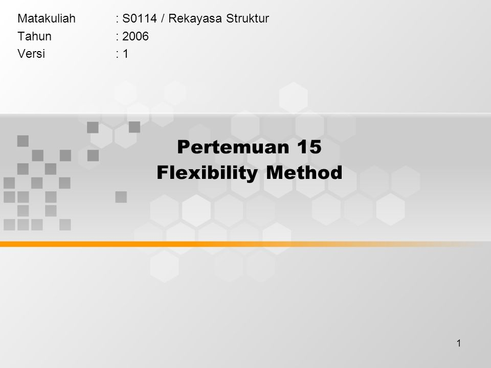 1 Pertemuan 15 Flexibility Method Matakuliah: S0114 / Rekayasa Struktur Tahun: 2006 Versi: 1