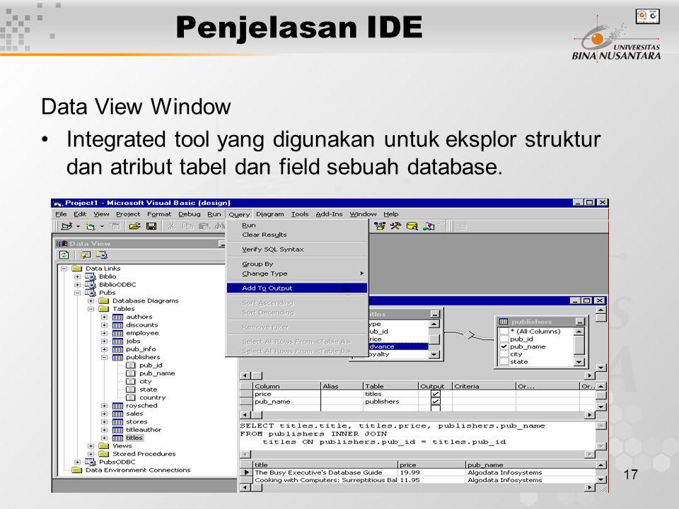 17 Penjelasan IDE Data View Window Integrated tool yang digunakan untuk eksplor struktur dan atribut tabel dan field sebuah database.
