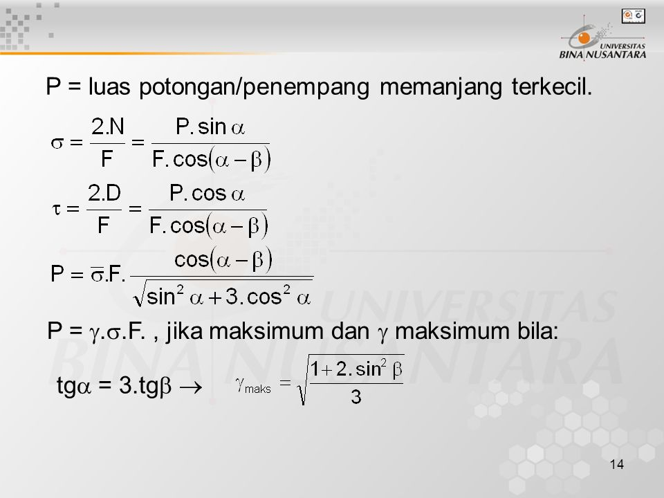 14 P = luas potongan/penempang memanjang terkecil. P = . .F., jika maksimum dan  maksimum bila: tg  = 3.tg  