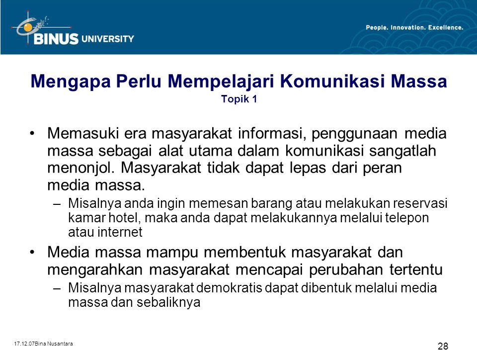 17.12.07Bina Nusantara 28 Mengapa Perlu Mempelajari Komunikasi Massa Topik 1 Memasuki era masyarakat informasi, penggunaan media massa sebagai alat ut
