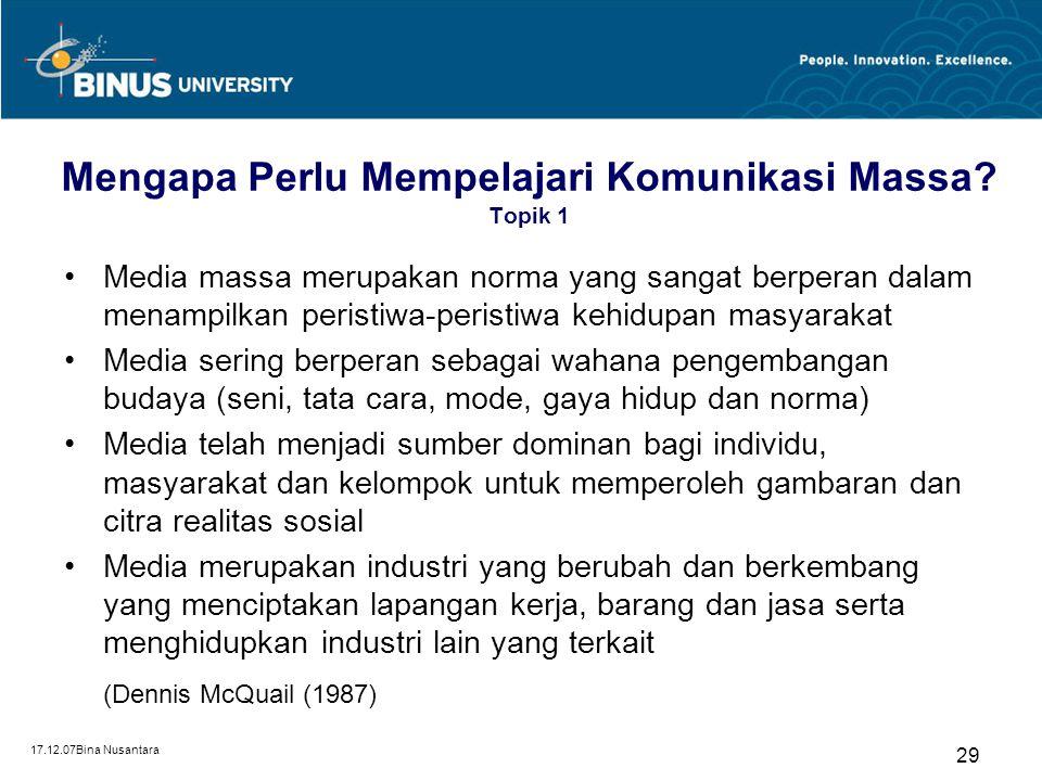 17.12.07Bina Nusantara 29 Mengapa Perlu Mempelajari Komunikasi Massa? Topik 1 Media massa merupakan norma yang sangat berperan dalam menampilkan peris