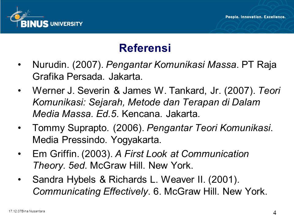 17.12.07Bina Nusantara 4 Nurudin. (2007). Pengantar Komunikasi Massa. PT Raja Grafika Persada. Jakarta. Werner J. Severin & James W. Tankard, Jr. (200