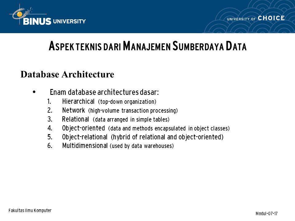 Fakultas Ilmu Komputer Modul-07-17 A SPEK TEKNIS DARI M ANAJEMEN S UMBERDAYA D ATA Enam database architectures dasar:  Hierarchical (top-down organi