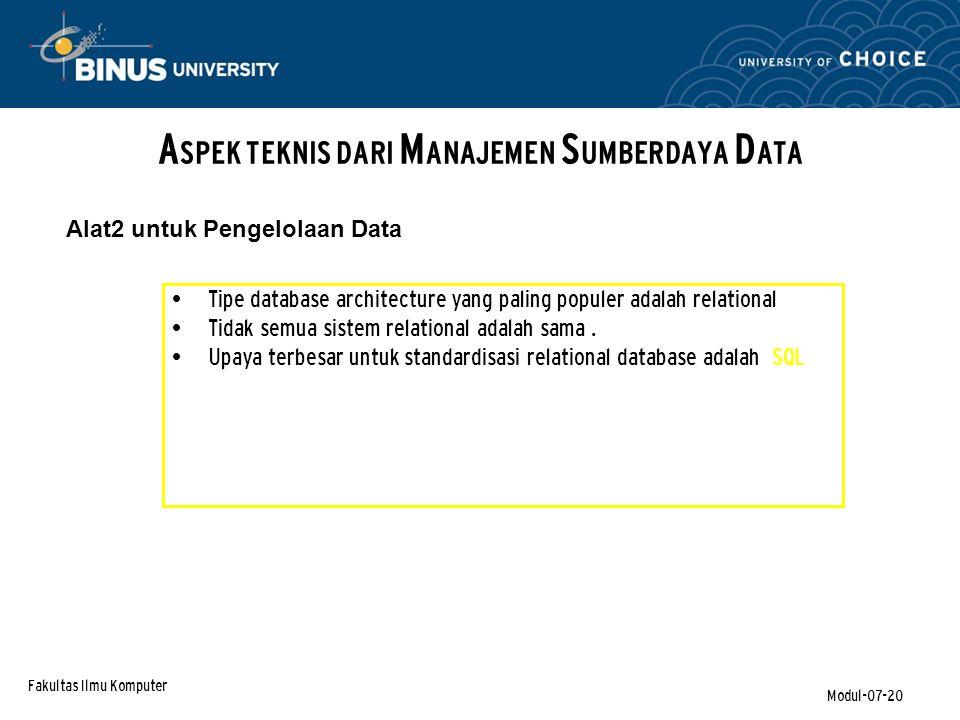 Fakultas Ilmu Komputer Modul-07-20 A SPEK TEKNIS DARI M ANAJEMEN S UMBERDAYA D ATA Tipe database architecture yang paling populer adalah relational Tidak semua sistem relational adalah sama.