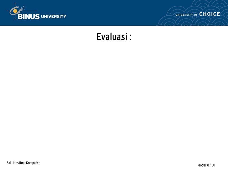 Fakultas Ilmu Komputer Modul-07-31 Evaluasi :