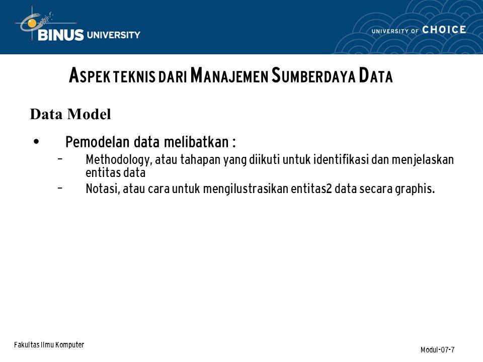 Fakultas Ilmu Komputer Modul-07-7 Pemodelan data melibatkan : – Methodology, atau tahapan yang diikuti untuk identifikasi dan menjelaskan entitas data – Notasi, atau cara untuk mengilustrasikan entitas2 data secara graphis.