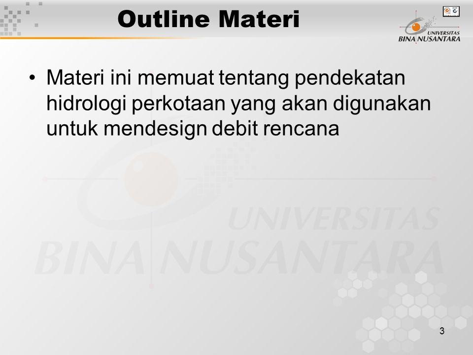 3 Outline Materi Materi ini memuat tentang pendekatan hidrologi perkotaan yang akan digunakan untuk mendesign debit rencana