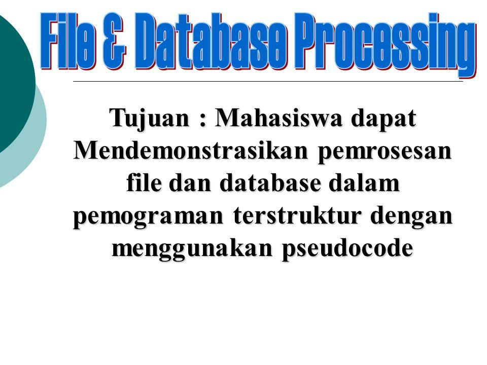 Tujuan : Mahasiswa dapat Mendemonstrasikan pemrosesan file dan database dalam pemograman terstruktur dengan menggunakan pseudocode