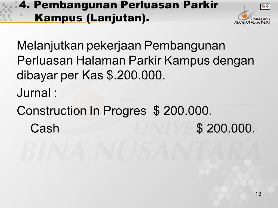 13 4. Pembangunan Perluasan Parkir Kampus (Lanjutan). Melanjutkan pekerjaan Pembangunan Perluasan Halaman Parkir Kampus dengan dibayar per Kas $.200.0