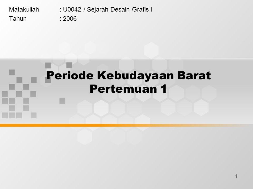 1 Periode Kebudayaan Barat Pertemuan 1 Matakuliah: U0042 / Sejarah Desain Grafis I Tahun: 2006