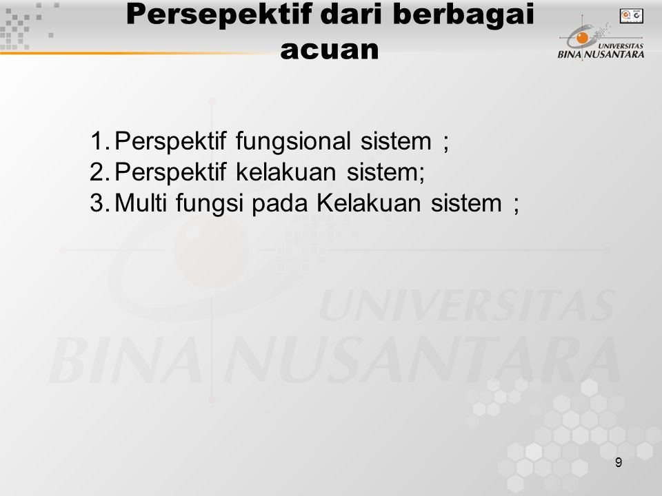 9 1.Perspektif fungsional sistem ; 2.Perspektif kelakuan sistem; 3.Multi fungsi pada Kelakuan sistem ; Persepektif dari berbagai acuan