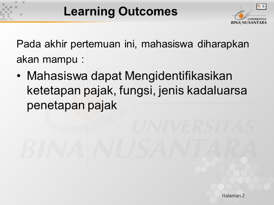 Halaman 2 Learning Outcomes Pada akhir pertemuan ini, mahasiswa diharapkan akan mampu : Mahasiswa dapat Mengidentifikasikan ketetapan pajak, fungsi, jenis kadaluarsa penetapan pajak